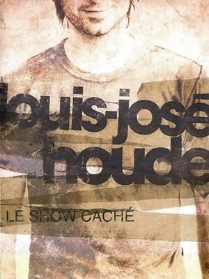 Affiche du spectacle Le Show caché 1 de Louis-José Houde.