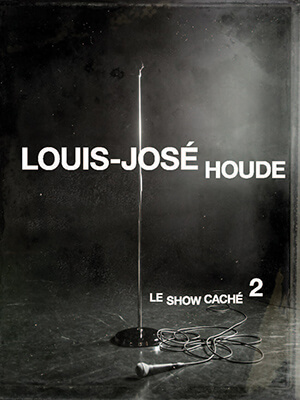 Affiche du spectacle Le Show caché 2 de Louis-José Houde.